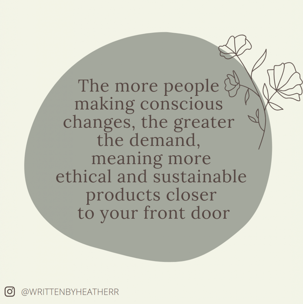 the more people making conscious changes, the greater the demand, meaning more zero-waste products closer to your front door